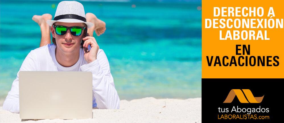 derecho a desconexion laboral en vacaciones